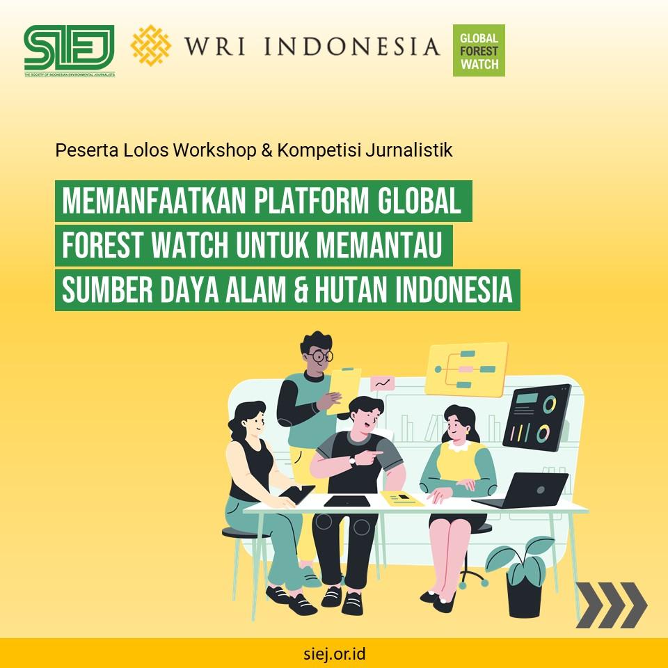 """15 Jurnalis Lolos Mengikuti Workshop & Kompetisi Jurnalistik """"Memanfaatkan Platform Global Forest Watch untuk Memantau SDA dan Hutan Indonesia"""""""